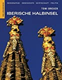 Iberische Halbinsel: Geographie, Geschichte, Wirtschaft, Politik (Länderkunden) - Toni Breuer