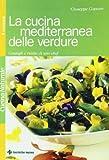 Scarica Libro La cucina mediterranea delle verdure Consigli e ricette di uno chef (PDF,EPUB,MOBI) Online Italiano Gratis