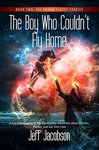 The Boy Who Couldn't Fly Home: A Gay Teen Coming of Age Paranormal Adventure about Witches, Murder, and Gay Teen Love (The Broom Closet Stories Book 2) (English (Witch's Broom)