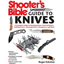 Shooter's Bible Guide to Knives: A Complete Guide to Hunting Knives, Survival Knives, Folding Knives, Skinning Knives, Multitools and More