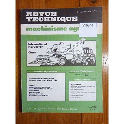 Revue technique machinisme agricole N°1 Tracteurs International Harvester types 946 1046 1246 et Moissoneuses batteuses Class Mercator 60.70.75 avec moteur Perkins 6.354 et Mercedes Benz OM 352