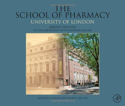 The school of pharmacy : University of London : medicines, science and society, 1842-2012