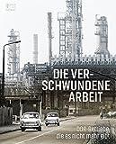 Die verschwundene Arbeit: DDR-Betriebe, die es nicht mehr gibt - -