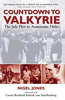 Countdown to Valkyrie: THE JULY PLOT TO ASSASSINATE HITLER by [Jones, Nigel]