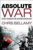 Absolute War: Soviet Russia in the Second World War: A Modern History