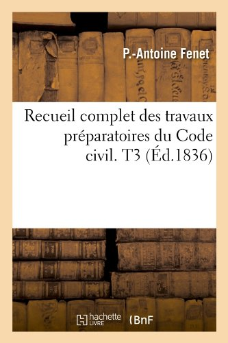 Recueil complet des travaux préparatoires du Code civil. T3 (Éd.1836)