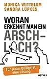 Woran erkennt man ein Arschloch?: Für jeden Quälgeist eine Lösung