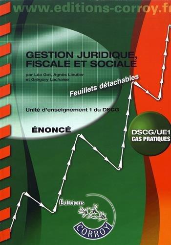 Gestion juridique, fiscale, sociale - nonc: Unit d'enseignement 1 du DSCG - Cas pratiques