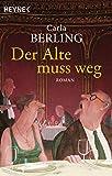 Der Alte muss weg: Roman von Carla Berling