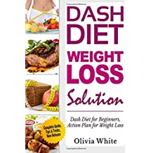 Dash Diet Weight loss Solution: Dash Diet for Beginners, Action Plan for Weight Loss, Complete Guide, Tips & Tricks, New Release,
