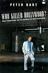 Who Killed Hollywood?: And Put The Tarnish On Tinseltown by Peter Bart (2000-01-15)