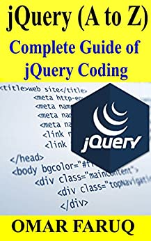 jQuery (A to Z): Complete Guide of jQuery Coding by [Faruq, Omar]
