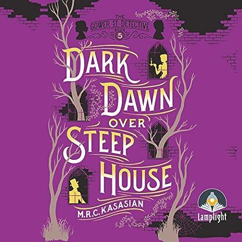Dark Dawn Over Steep House: Gower Street Detective, Book 5