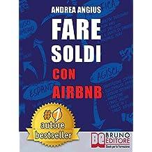 FARE SOLDI CON AIRBNB. Guida Strategica Per Guadagnare Con Gli Affitti A Breve e Generare Reddito Nel Settore Micro-Ricettivo