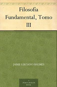 Filosofía Fundamental, Tomo III de [Balmes, Jaime Luciano]