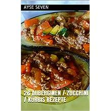 26 AUBERGINEN  / ZUCCHINI / KÜRBIS REZEPTE: TÜRKISCH KOCHEN (German Edition)