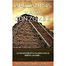 APOCALIPSIS MAYA; CON ZOMBIS: La inmortalidad no es como nos la habían contado…