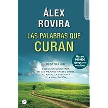 Las palabras que curan: Selecci? comentada de las mejores frases sobre el amor, la sabidur? y la realizaci? (Spanish Edition) by Alex Rovira (2016-06-22)
