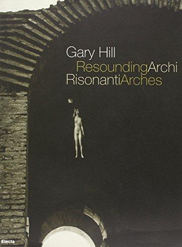Gary Hill. Archi risonanti-Resounding arches. Catalogo della mostra (Roma 14 aprile-31 luglio 2005). Testo italiano e inglese. Ediz. illustrata. Con DVD: Projecting Rome (Cataloghi di mostre)