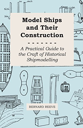 Model Ships and Their Construction - A Practical Guide to the Craft of Historical Shipmodelling por Bernard Reeve