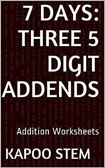7 Addition Worksheets with Three 5-Digit Addends: Math Practice Workbook (7 Days Math Addition Series 10) (English Edition) par [Stem, Kapoo]
