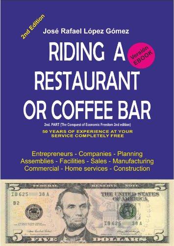 RIDING A RESTAURANT OR COFFEE BAR: 2nd part of THE CONQUEST OF ECONOMIC FREEDOM 2nd edition por José Rafael López Gómez
