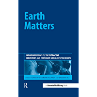 Earth Matters: Indigenous Peoples, the Extractive Industries and Corporate Social Responsibility (English Edition)