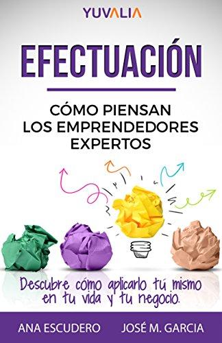 Efectuación: Cómo piensan los emprendedores expertos por Ana Escudero Asensi