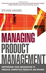 Managing Product Management: Empowering Your Organization to Produce Competitive Products and Brands by Steven Haines (2011-10-10)