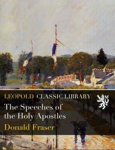 The Speeches of the Holy Apostles por Donald Fraser