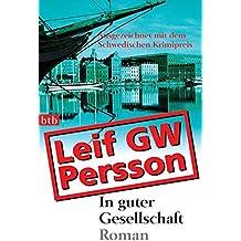 In guter Gesellschaft: Roman - Ausgezeichnet mit dem Schwedischen Krimipreis (Lars M. Johansson, Band 2)