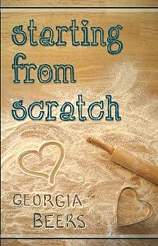 Starting From Scratch (English Edition) von [Beers, Georgia]