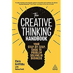 The Creative Thinking Handbook: Your Step-by-Step Guide to Problem Solving in Business