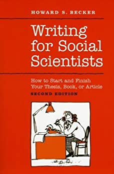 Writing for Social Scientists: How to Start and Finish Your Thesis, Book, or Article: Second Edition par [Becker, Howard S.]