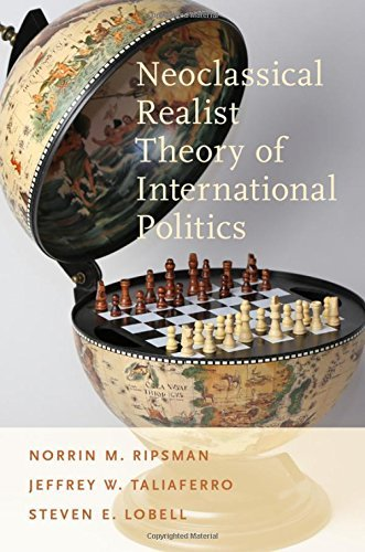Neoclassical Realist Theory of International Politics by Norrin M. Ripsman (2016-04-22)