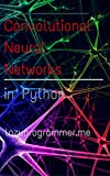 Convolutional Neural Networks in Python: Master Data Science and Machine Learning with Modern Deep Learning in Python, Theano, and TensorFlow (Machine Learning in Python) (English Edition)