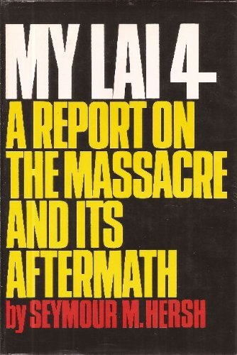 My Lai 4: A Report on the Massacre and Its Aftermath by Seymour M. Hersh (1970-06-01)
