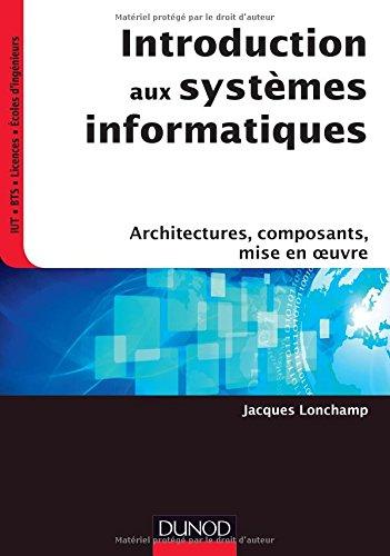 Introduction aux systèmes informatiques : Architectures, composants, mise en oeuvre par From Dunod