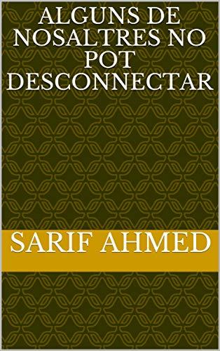 Alguns de nosaltres no pot desconnectar  (Catalan Edition) por Sarif  Ahmed