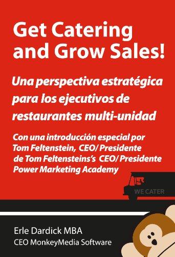 Get Catering and Grow Sales! Catering definidos para el Ejecutivo del restaurant Multi-Unidad por Erle  Dardick