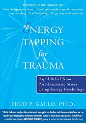 Energy Tapping for Trauma: Rapid Relief from Post-Traumatic Stress Using Energy Psychology