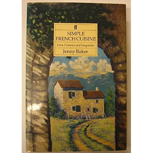 Simple French Cuisine: From Provence and Languedoc by Baker, Jenny (1991) Hardcover