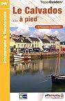 Le Calvados à pied : 34 promenades et randonnées par Fédération française de la randonnée pédestre