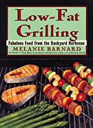 Low-Fat Grilling: Fabulous Food from the Backyard Barbecue by Melanie Barnard (1995-03-10)
