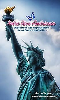 Notre Rêve Américain: Histoire d'une expatriation de la France aux USA par [Boisnard, Géraldine]