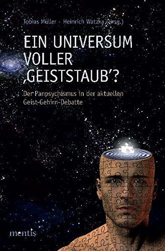 Ein Universum voller »Geiststaub«?: Der Panpsychismus in der aktuellen Geist-Gehirn-Debatte