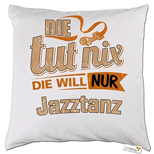 getshirts - RAHMENLOS® Geschenke - Kissen - Die tut nix - Die will nur Jazztanz - weiss uni