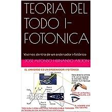 TEORIA DEL TODO IFOTONICA: Vivimos dentro de un ordenador ifotónico (Spanish Edition)