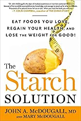 [The Starch Solution: Eat the Foods You Love, Regain Your Health, and Lose the Weight for Good!] (By: John A McDougall) [published: August, 2012]