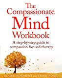 The Compassionate Mind Workbook: A step-by-step guide to developing your compassionate self